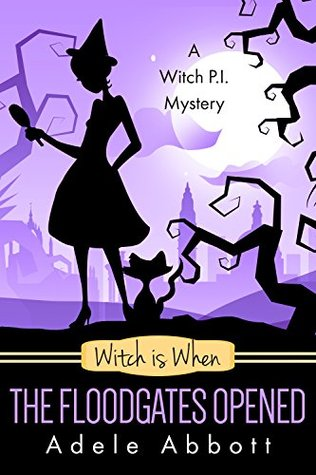 Witch Is When The Floodgates Opened (A Witch P.I. Mystery, #7)