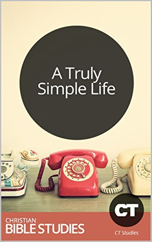 A Truly Simple Life: Single Session Bible Study: Though the world tells us we must be, do, and have more, God calls us to be content. (Christianity Today Studies Book 271)