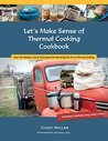 Let's Make Sense of Thermal Cooking Cookbook: Yesterday's Methods Using Today's Tools