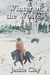 Winter of the Wolves by Jackie Clay