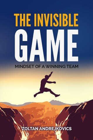 The Invisible Game: The Mindset of a Winning Team