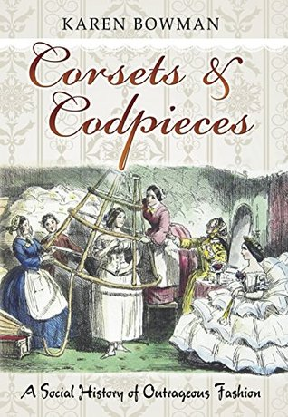 Corsets and Codpieces: A Social History of Outrageous Fashion
