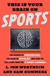 This Is Your Brain on Sports by L. Jon Wertheim