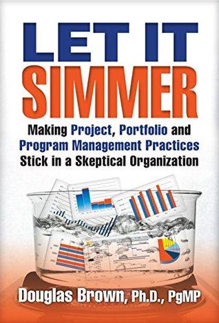 Let It Simmer: Making Project, Portfolio and Program Management Practices Stick in a Skeptical Organization