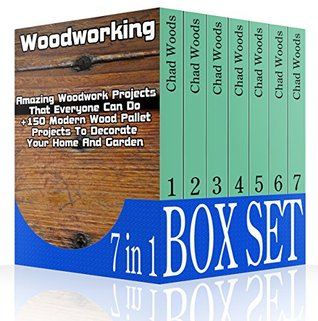 Woodworking SET 7 IN 1: Amazing Woodwork Projects That Everyone Can Do +150 Modern Wood Pallet Projects To Decorate Your Home And Garden!: