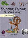Self-Sufficiency Spinning, Dyeing and Weaving