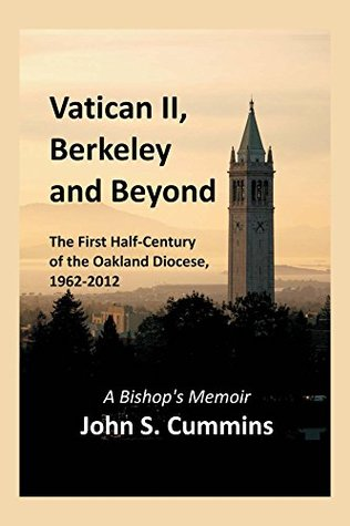 Vatican II, Berkeley and Beyond: The First Half-Century of the Oakland Diocese, 1962-2012