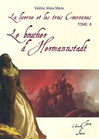 Le boucher d'Hermannstadt: tome 8 de la licorne et les 3 couronnes