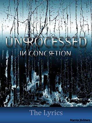 Unprocessed - In Concretion: The Lyrics