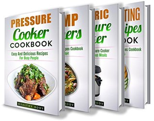 Pressure Cooker: Dump Dinners: Electric Pressure Cooker: Clean Eating: Box Set: The Complete Healthy And Delicious Recipes Cookbook Box Set(30+ Free Books ... Crockpot, Slow Cooker, Soup, Meals)
