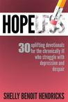 Hopeless: 30 uplifting devotionals for the chronically ill who struggle with depression and despair