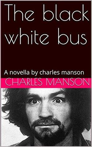 The black white bus: A novella by charles manson