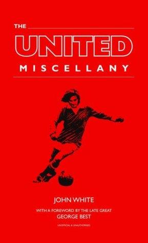 The United Miscellany. John White