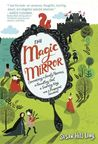 The Magic Mirror: Concerning a Lonely Princess, a Foundling Girl, a Scheming King and a Pickpocket Squirrel