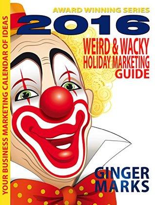 Ebook para descargar 2016 Weird & Wacky Holiday Marketing Guide: Your business calendar of marketing ideas