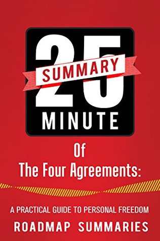 The Four Agreements: A Practical Guide to Personal Freedom (A Toltec Wisdom Book) by Don Miguel Ruiz | A 25 MINUTE Key Takeaways, Summary, Analysis & Review