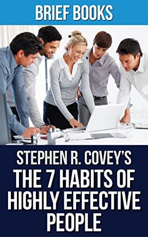 The 7 Habits of Highly Effective People: by Stephen R. Covey | Powerful Lessons in Personal Change | Summary & Takeaways