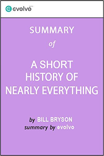 A Short History of Nearly Everything: Summary of the Key Ideas - Original Book by Bill Bryson