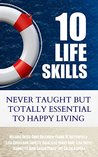 10 Life Skills: Never Taught But Totally Essential To Happy Living
