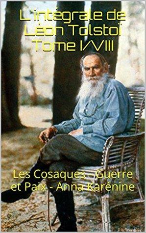 L'Intégrale de Léon Tolstoï Tome I/VIII : Les Cosaques - Guerre et Paix - Anna Karénine