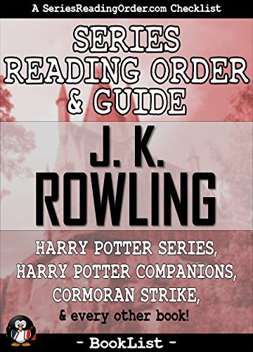 J. K. Rowling Series Reading Order & Guide: Harry Potter Series, Harry Potter Companions, Cormoran Strike, and every other book! (SeriesReadingOrder.com Book List 6)