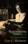 Remembering: Joan Williams' Uncollected Pieces