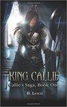 King Callie by B.  Lynch