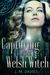 Capturing the Last Welsh Witch by J.M.   Davies