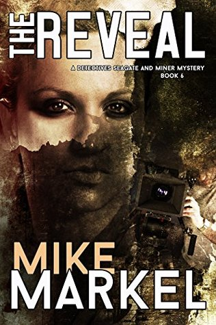 The Reveal: A Detectives Seagate and Miner Mystery (Detectives Seagate and Miner Mystery, #6) by Mike Markel