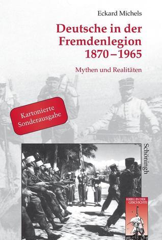 Deutsche In Der Fremdenlegion 1870 - 1965: Mythen und Realitaten