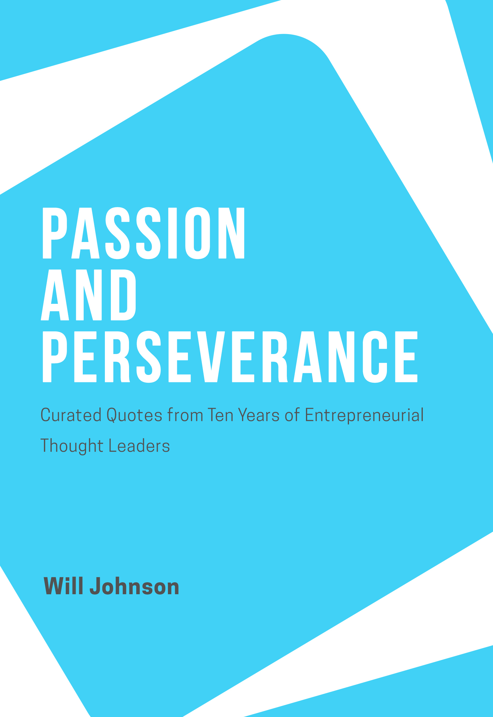 Passion and Perseverance: Curated Quotes from Ten Years of Entrepreneurial Thought Leaders