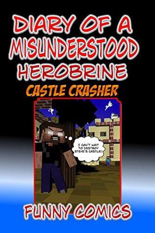 Diary Of A Misunderstood Herobrine: Castle Crasher (Herobrine Books Book 2)