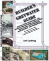 Builder's Greywater Guide: Installation, Standards, and Science for Builders, Landscapers, Regulators, Policymakers, Researchers, and Homeowners