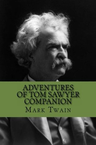 Adventures of Tom Sawyer Companion: Includes Study Guide, Complete Unabridged Book, Historical Context, Biography and Character Index (Annotated)