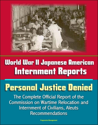World War II Japanese American Internment Reports: Personal Justice Denied, The Complete Official Report of the Commission on Wartime Relocation and Internment of Civilians, Aleuts, Recommendations