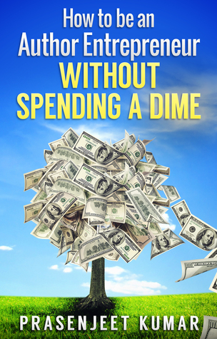 Ebook How to be an Author Entrepreneur Without Spending a Dime by Prasenjeet Kumar DOC!