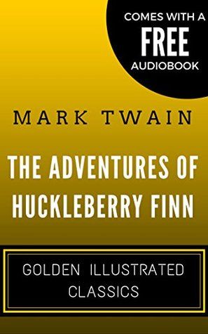The Adventures of Huckleberry Finn: Golden Illustrated Classics (Comes with a Free Audiobook)