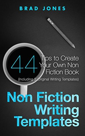Non Fiction Writing Templates: 44 Tips to Create Your Own Non Fiction Book