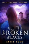 All the Broken Places (The Healing Edge, #1)