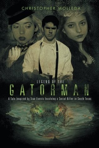 Legend of the Gatorman: A Tale Inspired by True Events Involving a Serial Killer in South Texas
