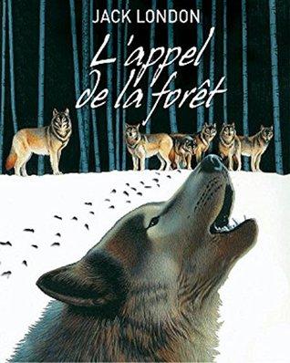 L'Appel de la forêt (Edition Intégrale - Version Entièrement Illustrée)
