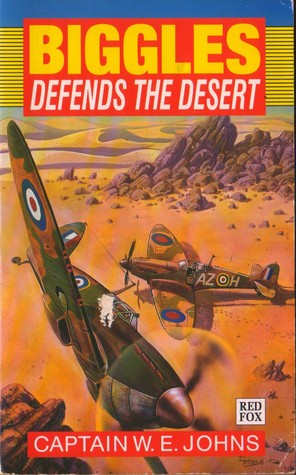 Biggles Defends the Desert by W.E. Johns