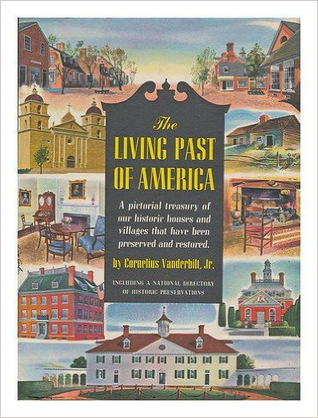 The Living Past of America: A Pictorial Treasury of our Historic Houses and Villages that have been Preserved and Restored