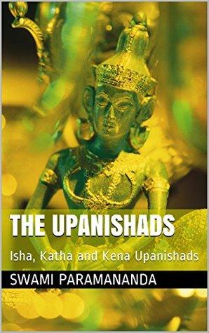 The Upanishads: Isha, Katha and Kena Upanishads