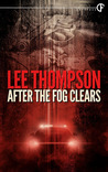After The Fog Clears by Lee  Thompson