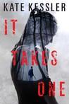 It Takes One by Kate  Kessler