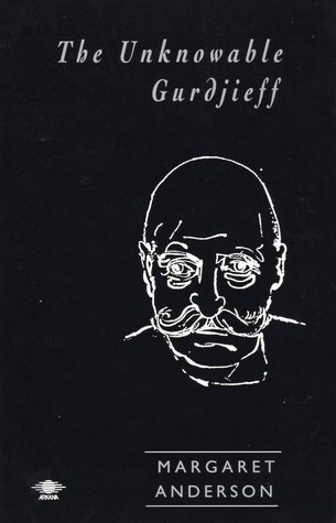 The Unknowable Gurdjieff By Margaret Anderson