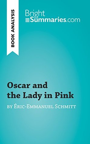 Oscar and the Lady in Pink by Éric-Emmanuel Schmitt (Book Analysis): Detailed Summary, Analysis and Reading Guide (BrightSummaries.com)