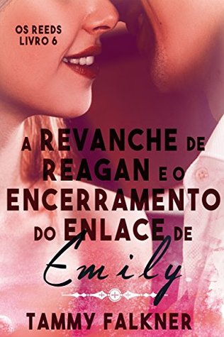 Ebook A revanche de Reagan e o encerramento do enlace de Emily by Tammy Falkner read!