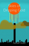Skies of Dripping Gold by Hannah Heath
